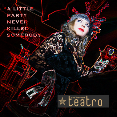 A little Party never killed ….@ Teatro
